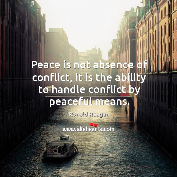 Image, Peace is not absence of conflict, it is the ability to handle conflict by peaceful means.