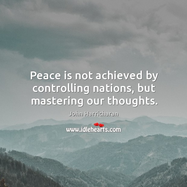 Image, Peace is not achieved by controlling nations, but mastering our thoughts.