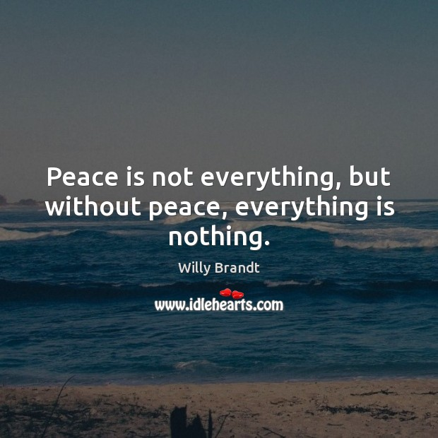 Peace is not everything, but without peace, everything is nothing. Peace Quotes Image