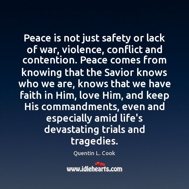Peace is not just safety or lack of war, violence, conflict and Quentin L. Cook Picture Quote