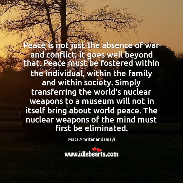 Peace is not just the absence of war and conflict; it goes Mata Amritanandamayi Picture Quote