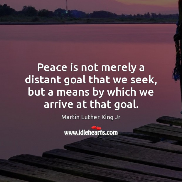 Image, Peace is not merely a distant goal that we seek, but a