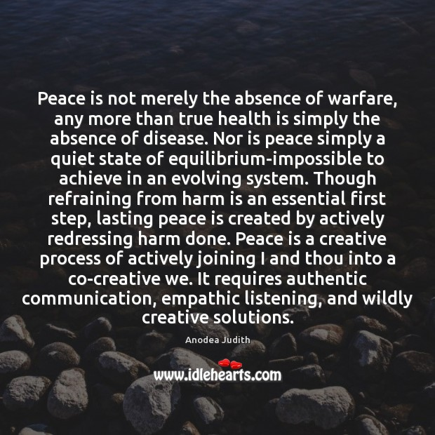 Peace is not merely the absence of warfare, any more than true Image