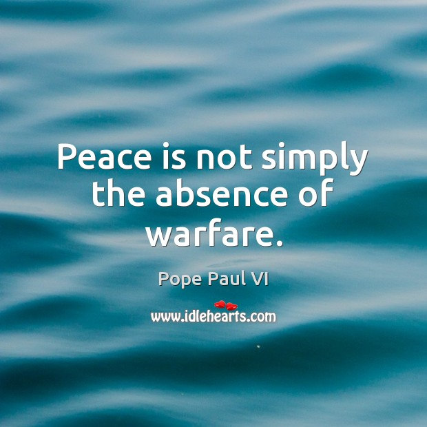 Peace is not simply the absence of warfare. Peace Quotes Image