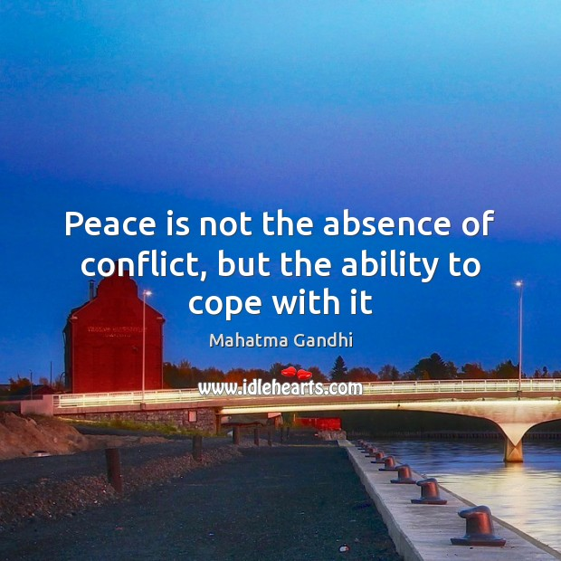 Image, Peace is not the absence of conflict, but the ability to cope with it