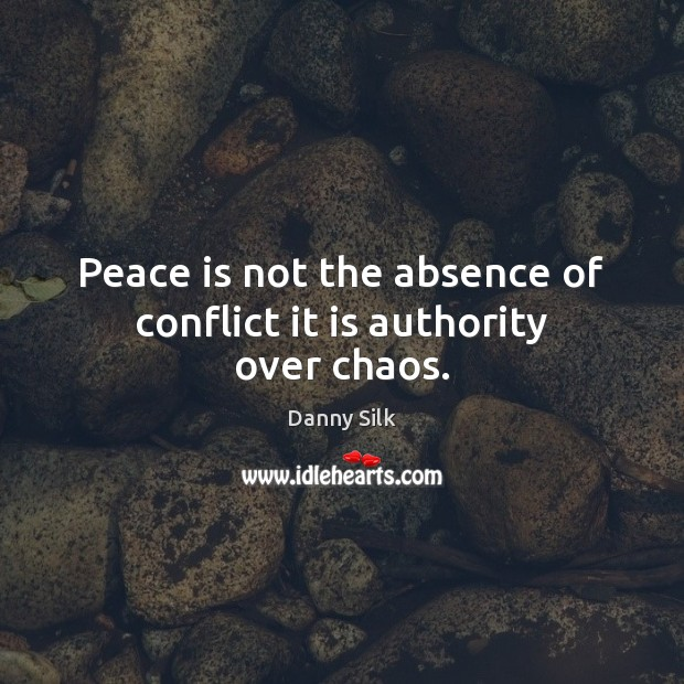 Image, Peace is not the absence of conflict it is authority over chaos.