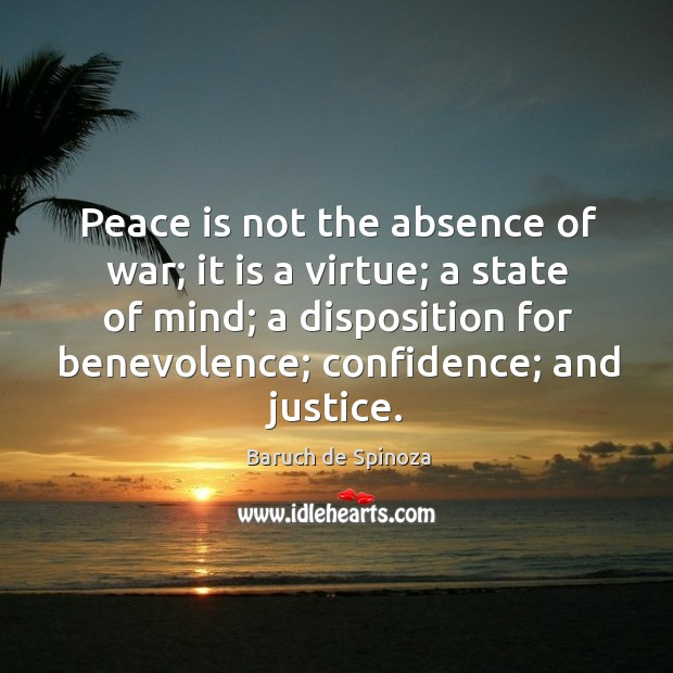 Image, Peace is not the absence of war; it is a virtue; a state of mind; a disposition for benevolence