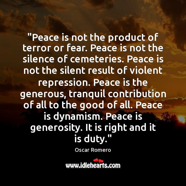 """Peace is not the product of terror or fear. Peace is not Silent Quotes Image"