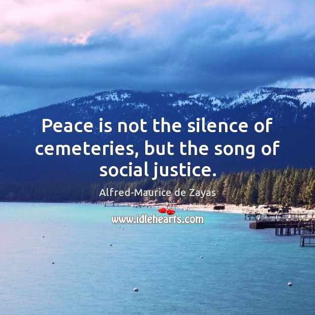 Image, Peace is not the silence of cemeteries, but the song of social justice.
