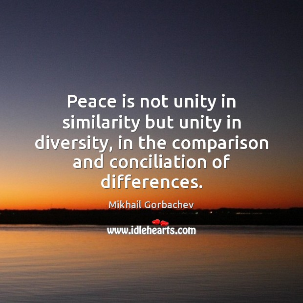 Peace is not unity in similarity but unity in diversity, in the Comparison Quotes Image