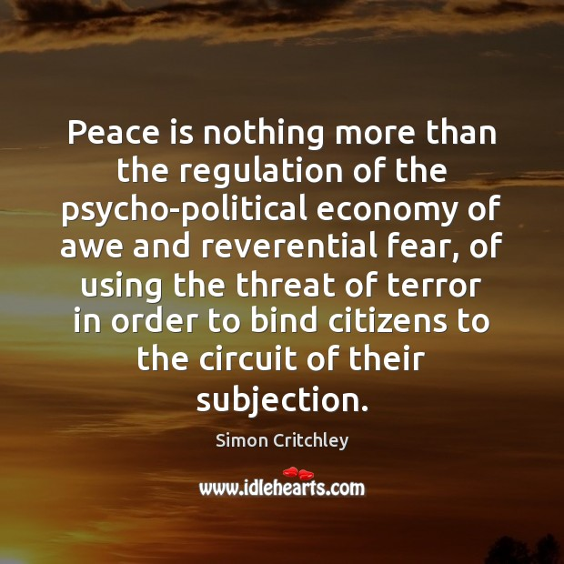 Peace is nothing more than the regulation of the psycho-political economy of Image