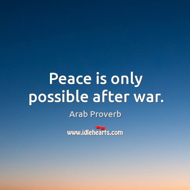 Peace is only possible after war. Image