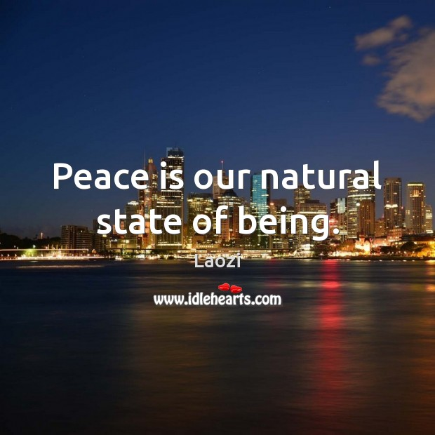 Image, Peace is our natural state of being.