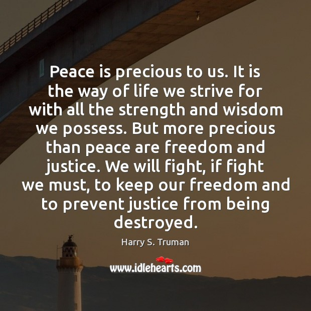 Peace is precious to us. It is the way of life we Peace Quotes Image