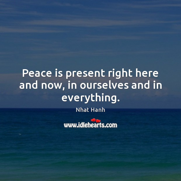 Image, Peace is present right here and now, in ourselves and in everything.