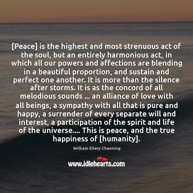 [Peace] is the highest and most strenuous act of the soul, but William Ellery Channing Picture Quote
