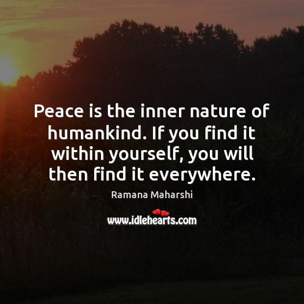 Peace is the inner nature of humankind. If you find it within Image