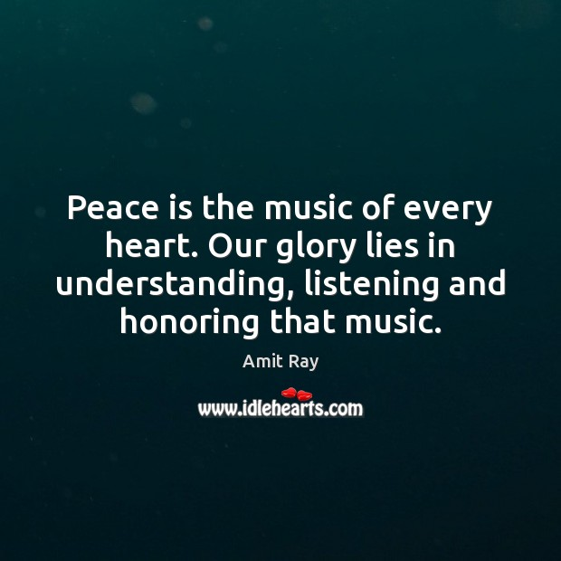 Peace is the music of every heart. Our glory lies in understanding, Image
