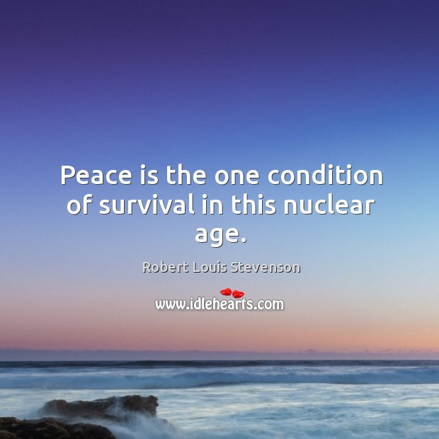 Peace is the one condition of survival in this nuclear age. Image