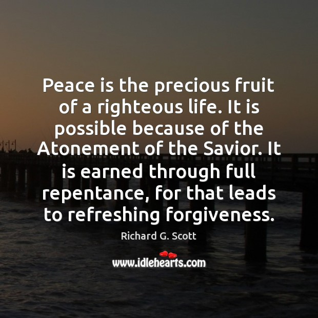 Peace is the precious fruit of a righteous life. It is possible Richard G. Scott Picture Quote