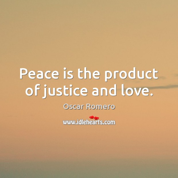 Peace is the product of justice and love. Oscar Romero Picture Quote