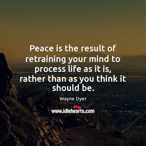 Image about Peace is the result of retraining your mind to process life as