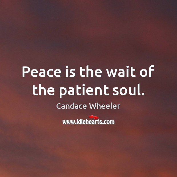 Image, Peace is the wait of the patient soul.