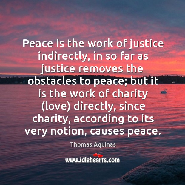 Image, Peace is the work of justice indirectly, in so far as justice