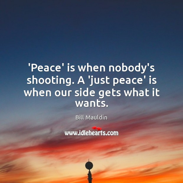 Image, 'Peace' is when nobody's shooting. A 'just peace' is when our side gets what it wants.