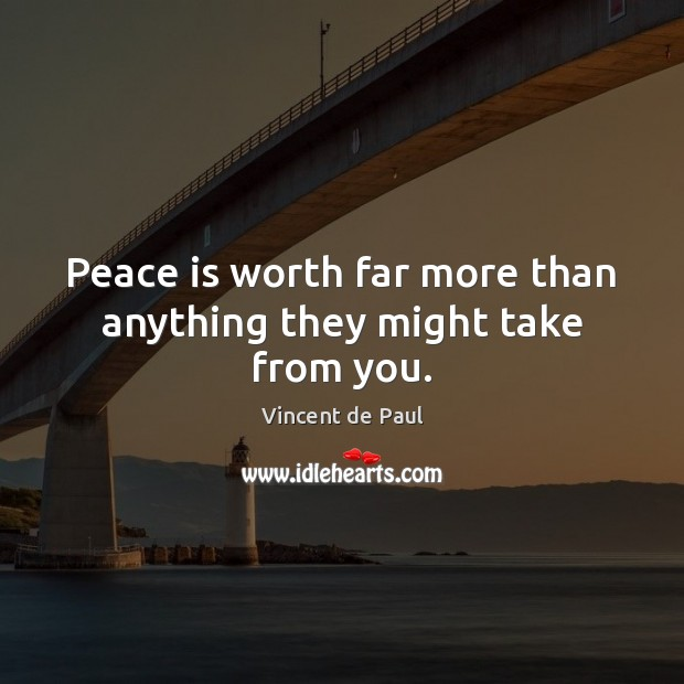 Peace is worth far more than anything they might take from you. Image