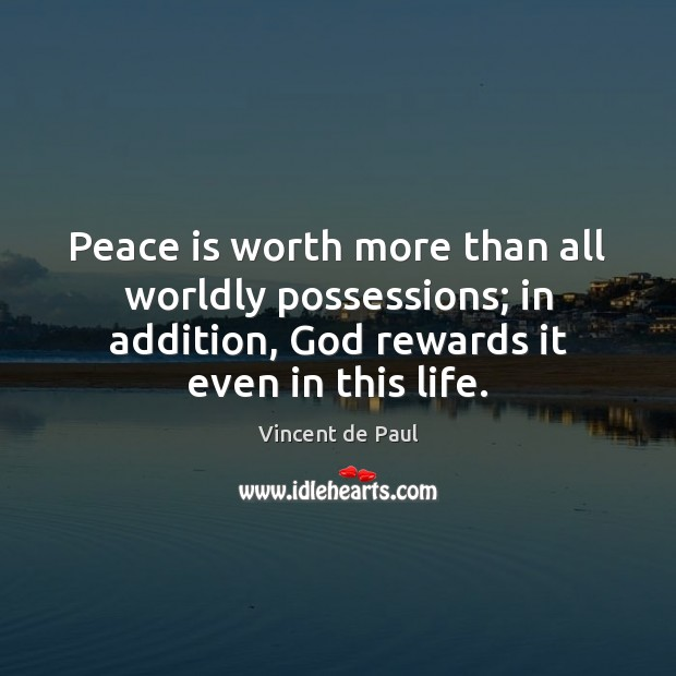Peace is worth more than all worldly possessions; in addition, God rewards Vincent de Paul Picture Quote