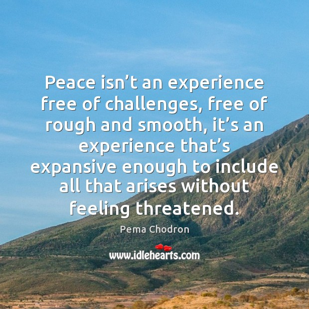 Image, Peace isn't an experience free of challenges, free of rough and