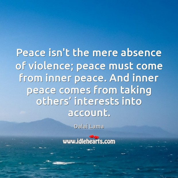 Peace isn't the mere absence of violence; peace must come from inner Dalai Lama Picture Quote