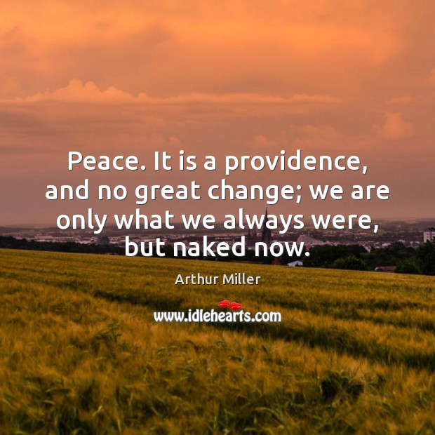 Image, Peace. It is a providence, and no great change; we are only