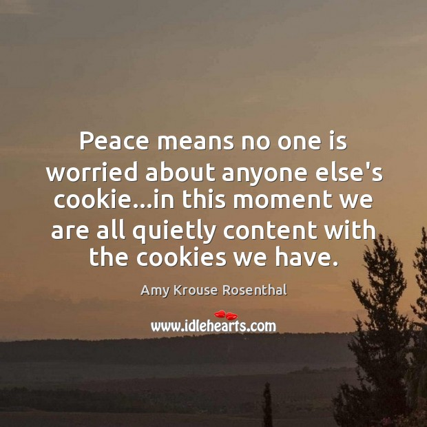 Image, Peace means no one is worried about anyone else's cookie…in this