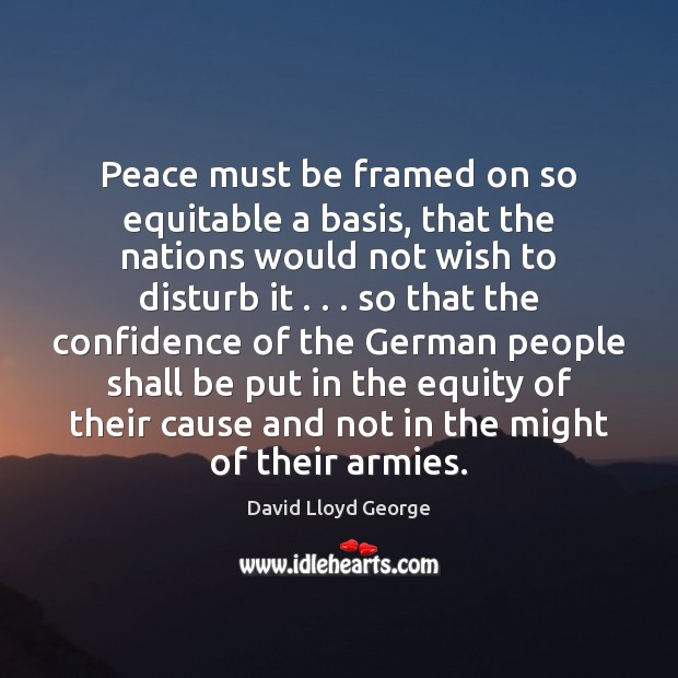 Image, Peace must be framed on so equitable a basis, that the nations