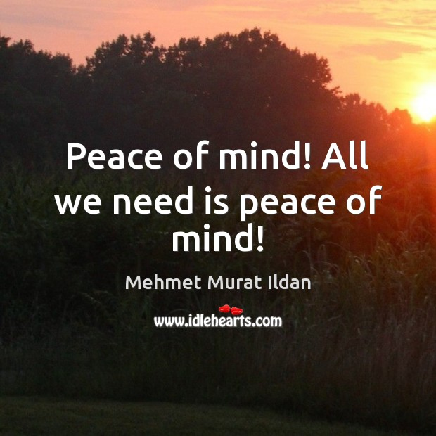 Peace of mind! All we need is peace of mind! Image