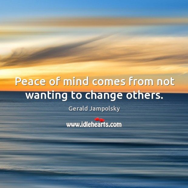 Peace of mind comes from not wanting to change others. Image
