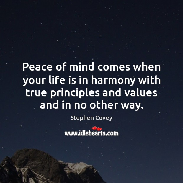Peace of mind comes when your life is in harmony with true Stephen Covey Picture Quote