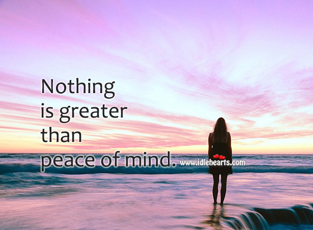 Nothing Is Greater Than Peace Of Mind.