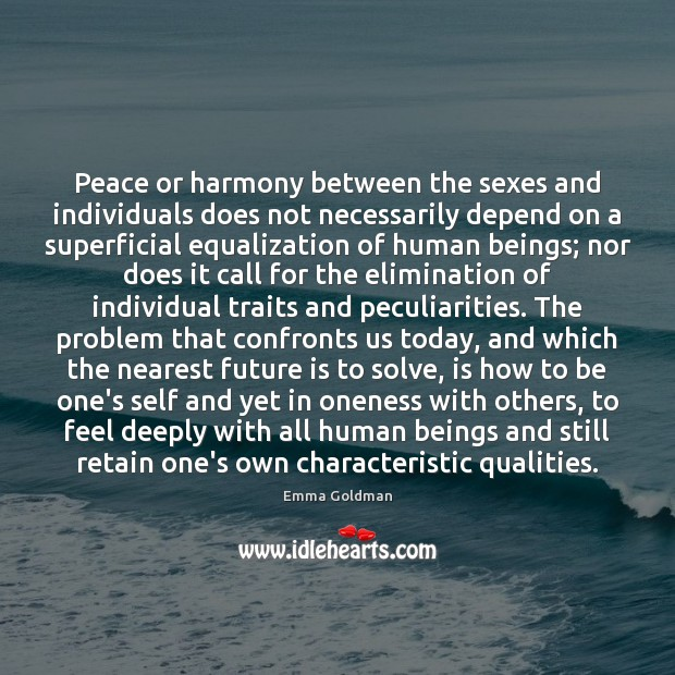 Peace or harmony between the sexes and individuals does not necessarily depend Emma Goldman Picture Quote
