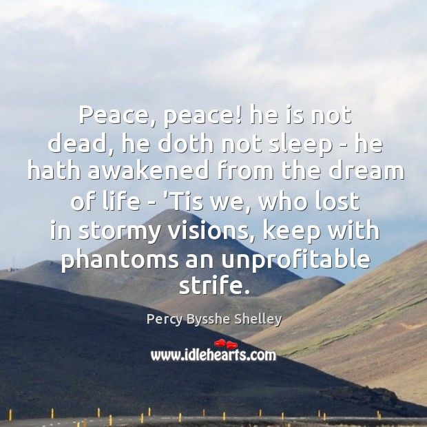 Peace, peace! he is not dead, he doth not sleep – he Image