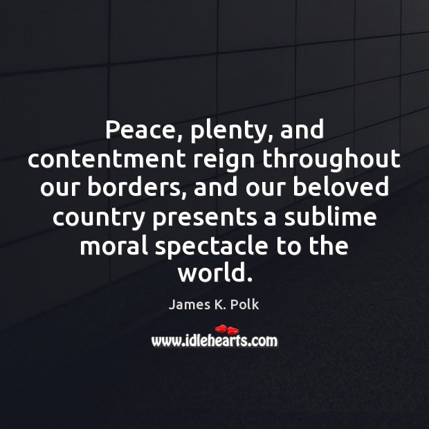 Image, Peace, plenty, and contentment reign throughout our borders, and our beloved country