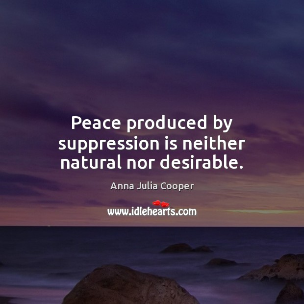 Image, Peace produced by suppression is neither natural nor desirable.