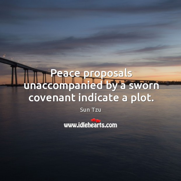 Peace proposals unaccompanied by a sworn covenant indicate a plot. Image