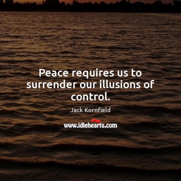 Image, Peace requires us to surrender our illusions of control.