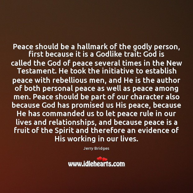 Peace should be a hallmark of the Godly person, first because it Jerry Bridges Picture Quote
