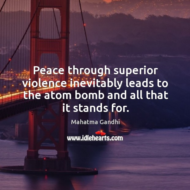 Image, Peace through superior violence inevitably leads to the atom bomb and all