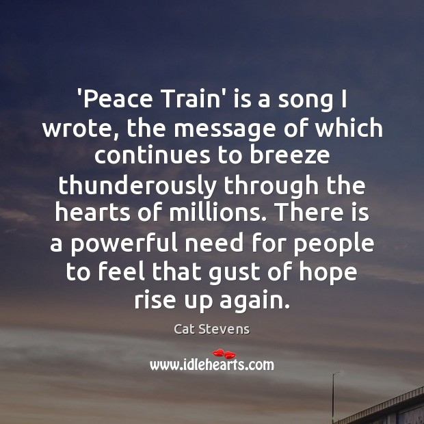 'Peace Train' is a song I wrote, the message of which continues Image
