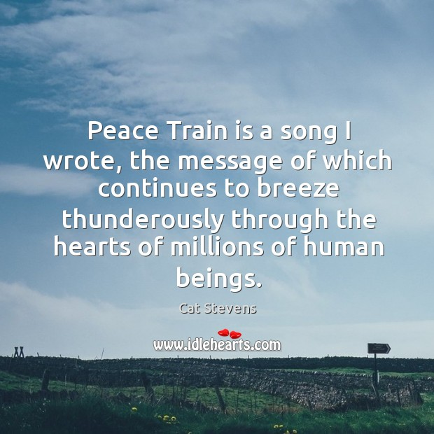 Image, Peace train is a song I wrote, the message of which continues to breeze thunderously through